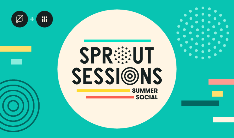 10 Impactful Takeaways You Can Bring to Life Today From Sprout Sessions 2017